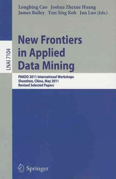 New Frontiers in Applied Data Mining: PAKDD 2011 International Workshops, Shenzhen, China, May 24-27, 2011, Revis... (Paperback)