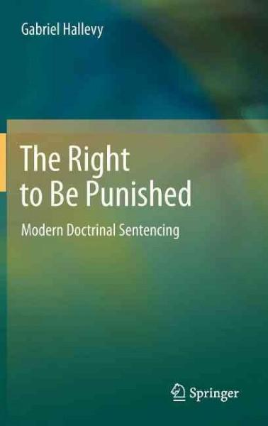 The Right to Be Punished: Modern Doctrinal Sentencing (Hardcover)