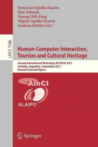Human-computer Interaction, Tourism and Cultural Heritage: Second International Workshop, Hcitoch 2011, Cordoba, ... (Paperback)
