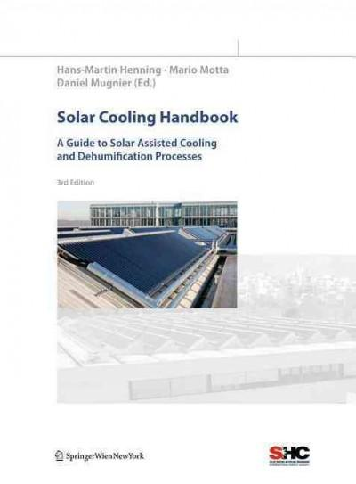 Solar Cooling Handbook: A Guide to Solar Assisted Cooling and Dehumification Processes (Hardcover)