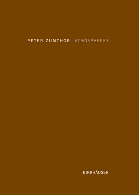 Peter Zumthor: Atmospheres: Architectural Environments - Surrounding Objects (Hardcover)