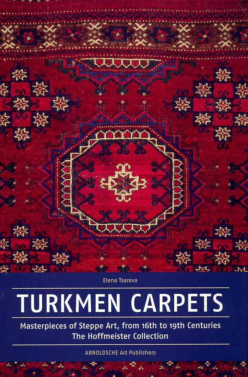 Turkmen Carpets: Masterpieces of Steppe Art, From the 16th to the 19th Century; The Hoffmeister Collection (Hardcover)