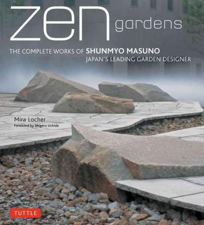 Zen Gardens: The Complete Works of Shunmyo Masuno, Japan's Leading Garden Designer (Hardcover)
