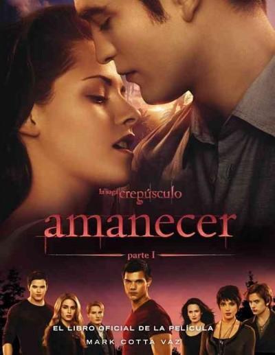 Amanecer / The Twilight Saga - Breaking Dawn: El libro oficial de la pelicula / The Official Illustrated Movie Co... (Paperback)