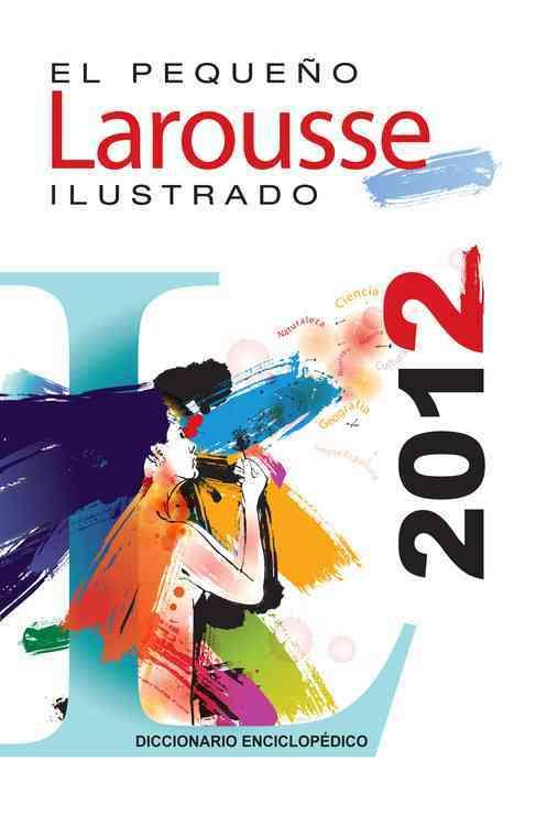 El Pequeno Larousse Ilustrado 2012 / The Little Illustrated Larousse 2012 (Hardcover)