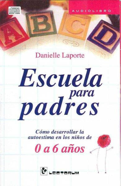 Escuela para padres/ School for Parents: Como desarrollar la autoestima en los ninos de 0 a 6 Anos/ How to Develop... (CD-Audio)