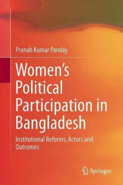 Women's Political Participation in Bangladesh: Institutional Reforms, Actors and Outcomes (Hardcover)