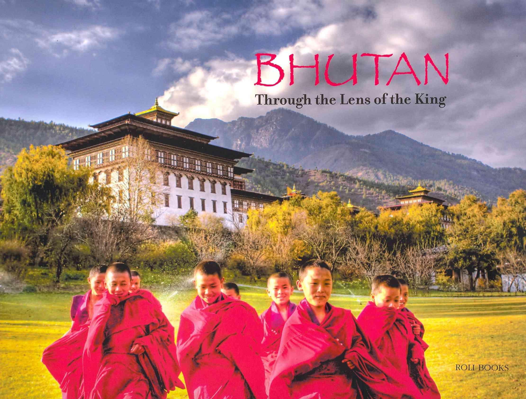 Bhutan:Through the Lens of the King(Hardback)