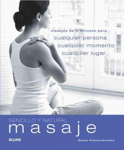 Masaje / Quick & Easy Massage: Masajes de 5 minutos para cualquier persona, cualquier momento, cualquier lugar / ... (Paperback)