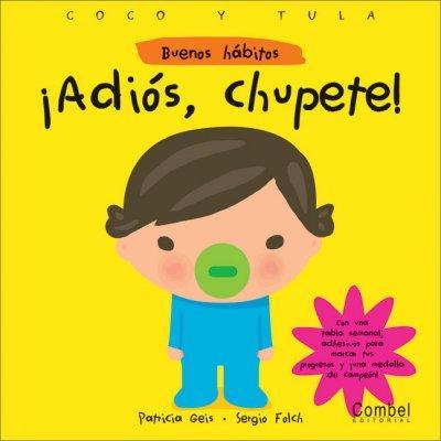 Adios Chupete!/ Bye Bye Binkie! (Board book)