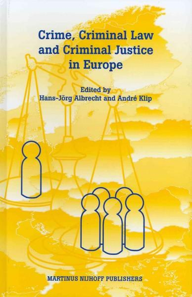 Crime, Criminal Law and Criminal Justice in Europe: A Collection in Honour of Prof. em.dr.dr.h.c. Cyrille Fijnaut (Hardcover)