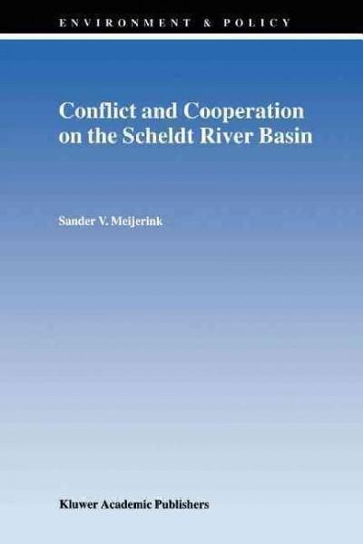 Conflict and Cooperation on the Scheldt River Basin: A Case Study of Decision Making on International Scheldt Iss... (Paperback)
