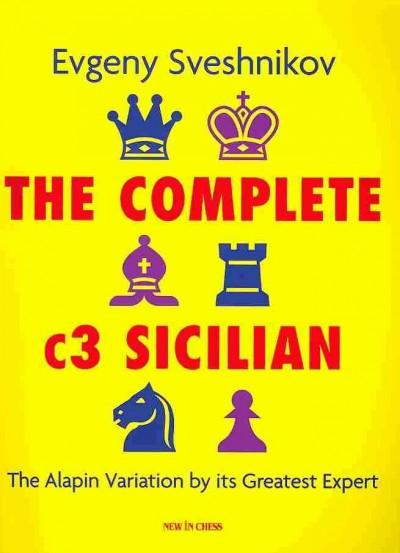 The Complete C3 Sicilian: The Alapin Variation by Its Greatest Expert (Paperback)