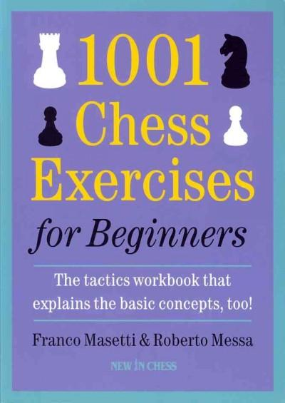 1001 Chess Exercises for Beginners: The tactics workbook that explains the basic concepts, too (Paperback)