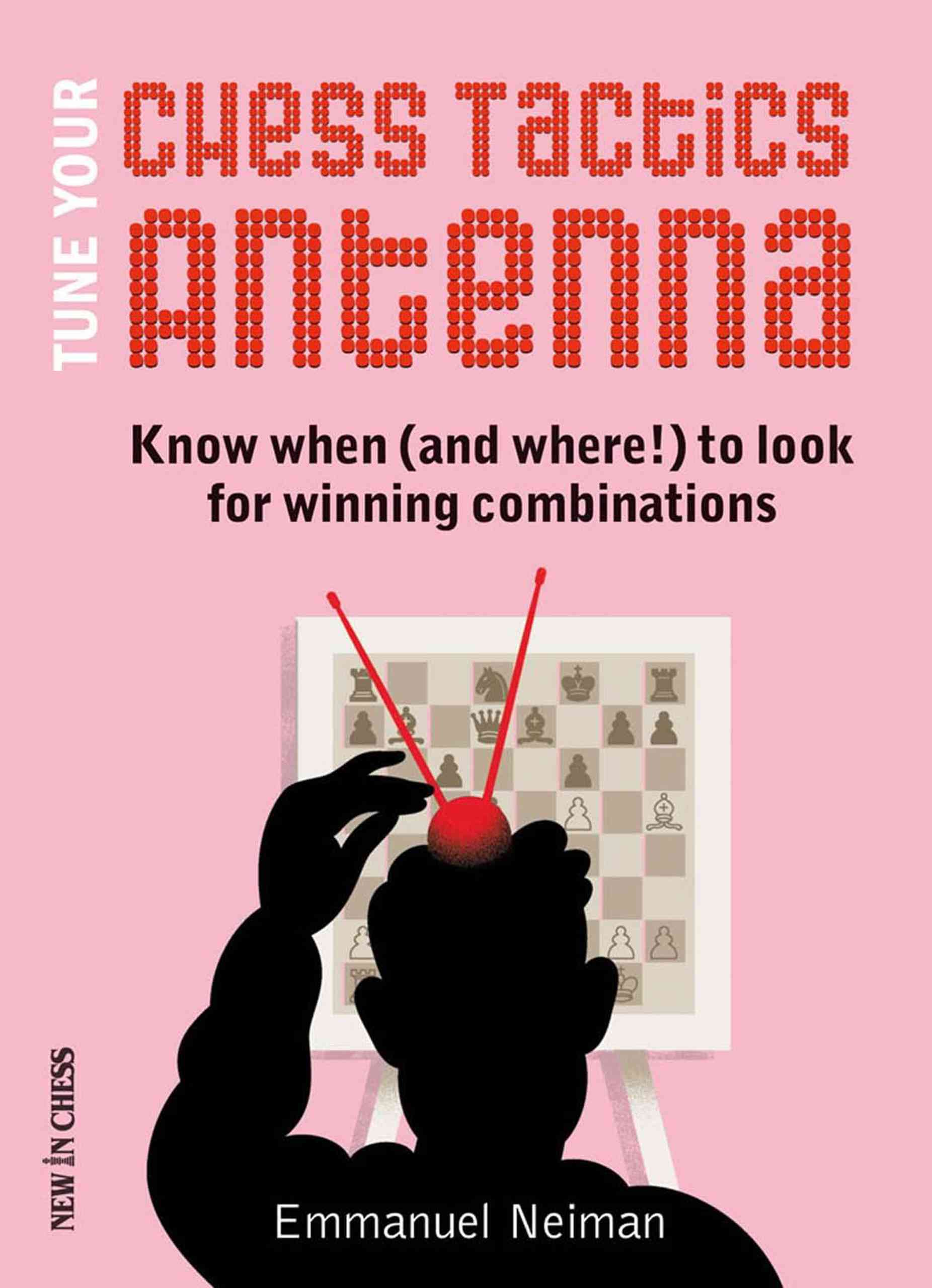 Tune Your Chess Tactics Antenna: Know When (and Where!) to Look for Winning Combinations (Paperback)