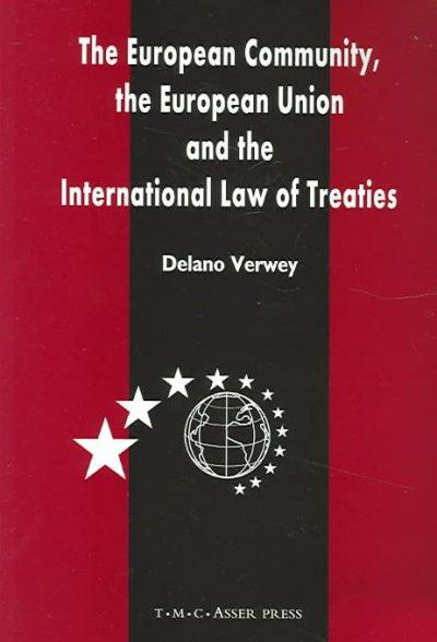 The European Community, The European Union And The International Law Of Treaties: A Comparative Legal Analysis Of... (Paperback)