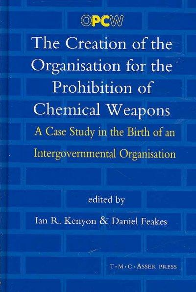 The Creation of the Organisation for the Prohibition of Chemical Weapons: A Case Study in the Birth of an Intergo... (Hardcover) - Thumbnail 0