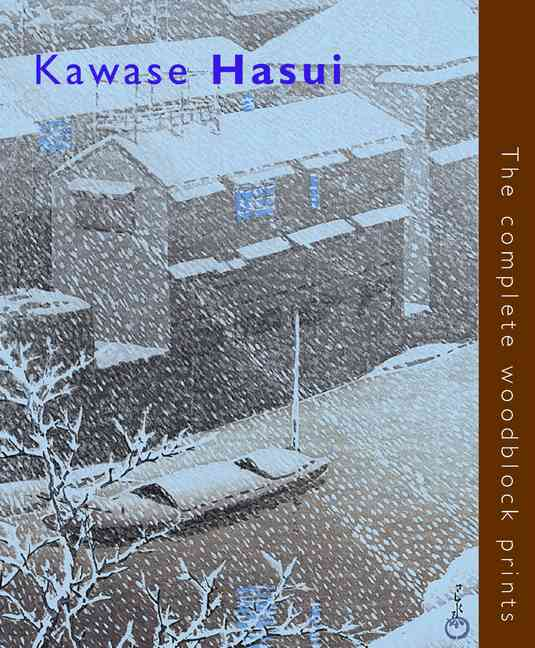 Kawase Hasui: The Complete Woodblock Prints (Hardcover)