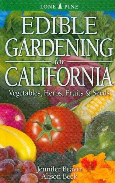 Edible Gardening for California: Vegetables, Herbs, Fruits & Seeds (Paperback)