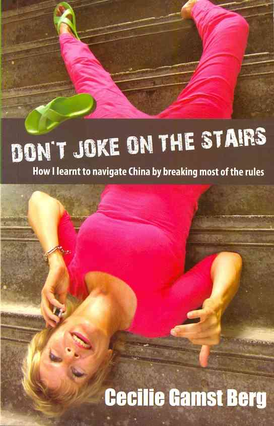 Don't Joke on the Stairs: How I Learnt to Navigate China by Breaking Most of the Rules (Paperback)