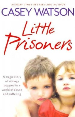 Little Prisoners: A Tragic Story of Siblings Trapped in a World of Abuse and Suffering (Paperback)