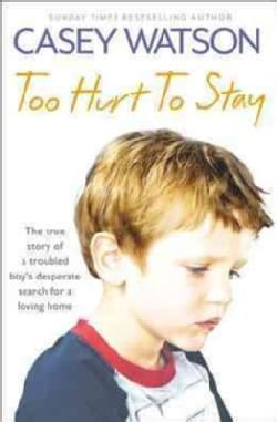 Too Hurt to Stay: The True Story of a Troubled Boys Desperate Search for a Loving Home (Paperback)