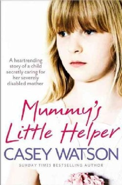 Mummys Little Helper: The Heartrending True Story of a Young Girl Secretly Caring for Her Severely Disabled Mother (Paperback)