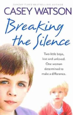 Breaking the Silence: Two Little Boys, Lost and Unloved, One Woman Determined to Make a Difference (Paperback)