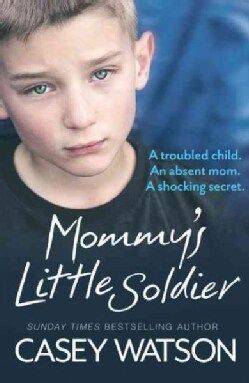Mommy's Little Soldier: A Troubled Child, An Absent Mom, A Shocking Secret (Paperback)