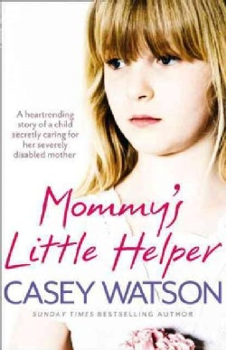 Mommys Little Helper: The Heartrending True Story of a Young Girl Secretly Caring for Her Severely Disabled Mother (Paperback)