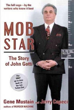 Mob Star: The Story of John Gotti. the Full Saga-by the Writers Who Know It Best (Paperback)