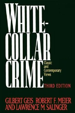 White-Collar Crime: Classic and Contemporary Views (Paperback)