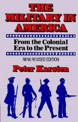 The Military in America: From the Colonial Era to the Present (Paperback)