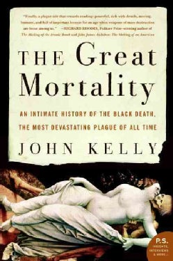 The Great Mortality: An Intimate History of the Black Death, the Most Devastating Plague of All Time (Paperback)