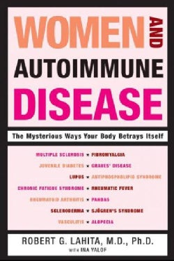 Women And Autoimmune Disease: The Mysterious Ways Your Body Betrays Itself (Paperback)