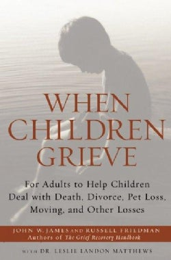 When Children Grieve: For Adults to Help Children Deal With Death, Divorce, Pet Loss, Moving, and Other Losses (Paperback)