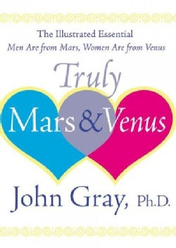 Truly Mars & Venus: The Illustrated Essential Men Are from Mars, Women Are from Venus (Hardcover)