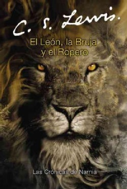 El leon, la bruja y el ropera / The Lion, the Witch, And the Wardrobe (Paperback)