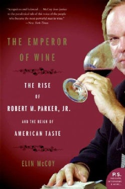 The Emperor of Wine: The Rise of Robert M. Parker, Jr. and the Reign of American Taste (Paperback)
