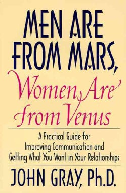 Men Are from Mars, Women Are from Venus: A Practical Guide for Improving Communication and Getting What You Want ... (Hardcover)