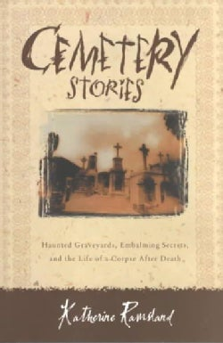 Cemetery Stories: Haunted Graveyards, Embalming Secrets and the Life of a Corpse After Death (Paperback)