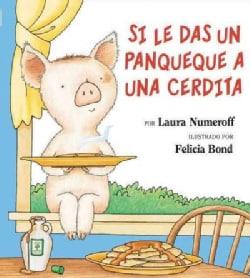 Si le das un panqueque a una cerdita / If You Give a Pig a Pancake (Hardcover)