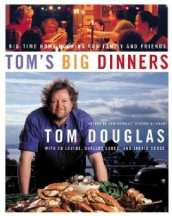 Tom's Big Dinners: Big-Time Home Cooking for Family and Friends (Hardcover)