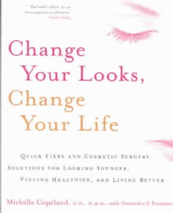 Change Your Looks, Change Your Life: Quick Fixes and Cosmetic Surgery Solutions for Looking Younger, Feeling Heal... (Paperback)