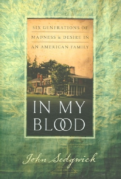 In My Blood: Six Generations of Madness And Desire in an American Family (Hardcover)
