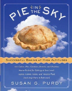 Pie in the Sky: Successful Baking at High Altitudes : 100 Cakes, Pies, Cookies, Breads, and Pastries Home-Tested ... (Hardcover)