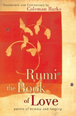 Rumi, the Book of Love: Poems of Ecstasy and Longing (Hardcover)