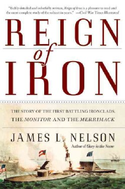 Reign of Iron: the Story of the First Battling Ironclads, the Monitor and the Merrimack (Paperback)