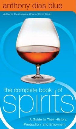 The Complete Book of Spirits: A Guide to Their History, Production, and Enjoyment (Hardcover)