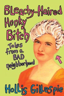 Bleachy-haired Honky Bitch: Tales from a Bad Neighborhood (Paperback)